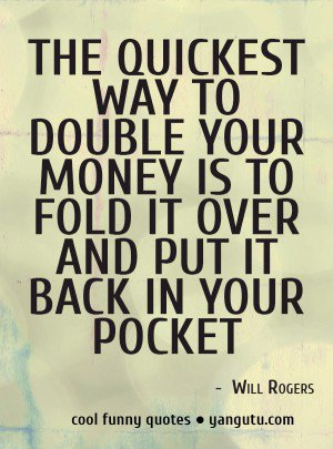 acdn.quotesgram.com_small_83_88_1470807492_Quickest_Way_to_Double_Your_Money_Quote.jpg